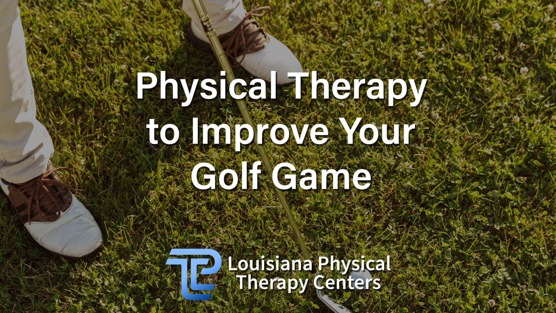 Physical Therapy to Improve Your Golf Game