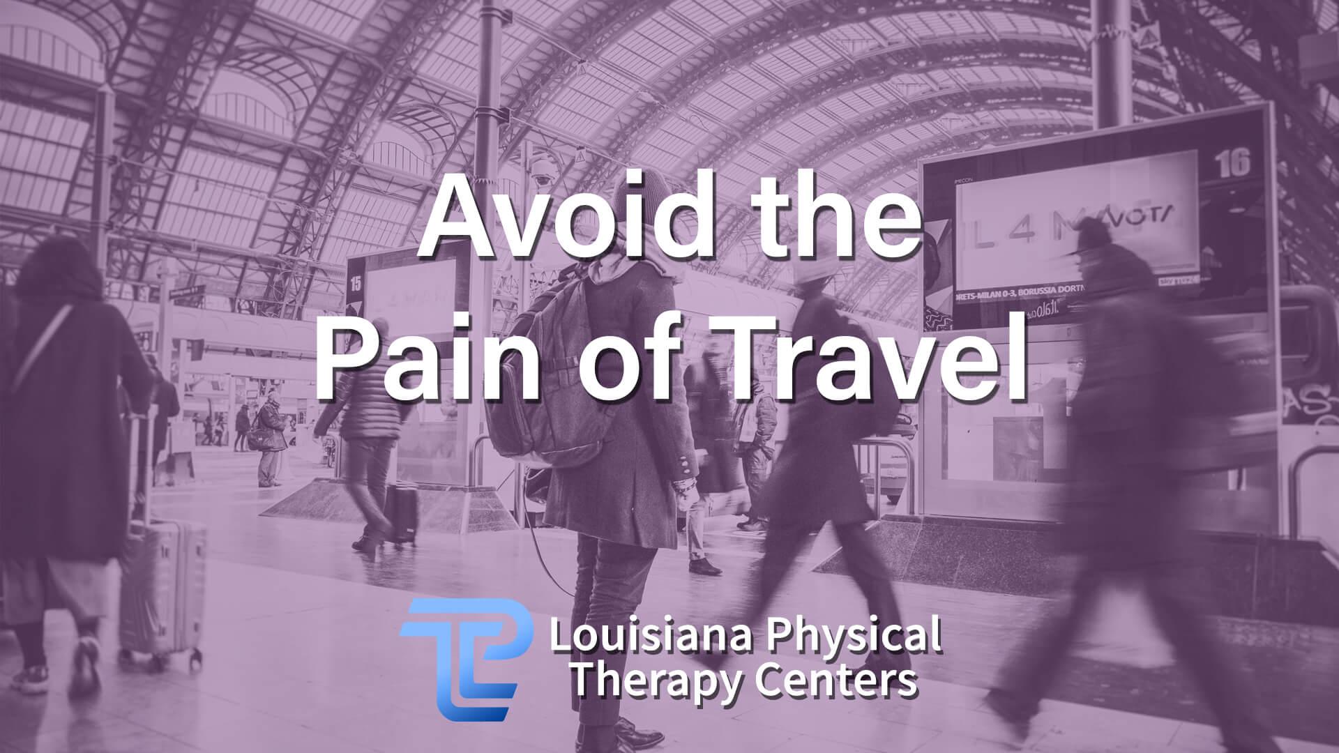 Avoid the Pain of Travel