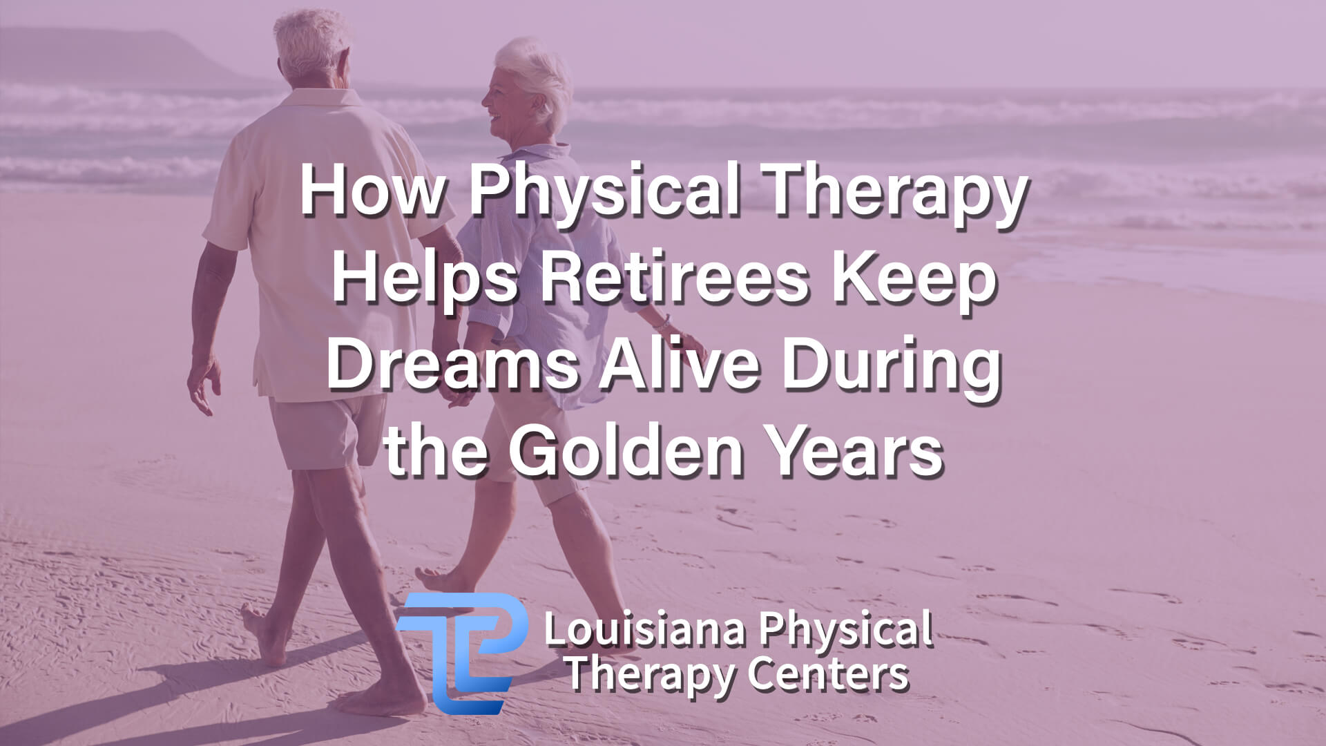 How Physical Therapy Helps Retirees Keep Dreams Alive During the Golden Years